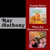 Young Ideas + Ray Anthony Plays for Dancers in Love — Ray Anthony and His Orchestra, Ray Anthony