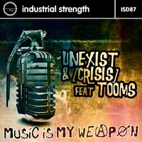 Music Is My Weapon — Unexist, Tooms, [crisis], Unexist & [crisis]