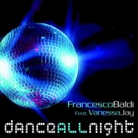 Dance All Night — Francesco Baldi, Vanessa Jay