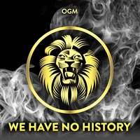 We Have No History — OGM