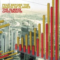 The Always Open Mouth — Fear Before The March Of Flames