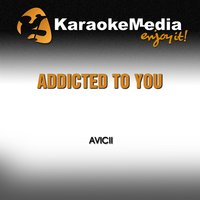 Addicted to You [In the Style of Avicii] — Karaokemedia