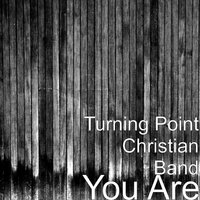 You Are — Turning Point Christian Band