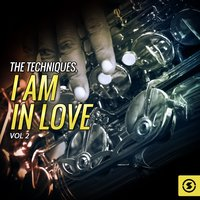 The Techniques, I Am In Love, Vol. 2 — The Techniques