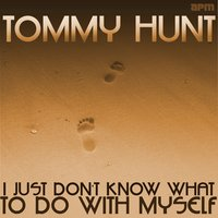 I Just Don't Know What to Do With Myself — Tommy Hunt