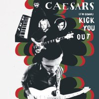 (I'm gonna ) Kick You Out — Caesars