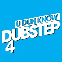 U Dun Know Dubstep 4 — сборник