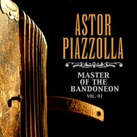 Master Of The Bandoneon, Vol. 1 — Астор Пьяццолла