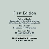 Robert Kurka: Serenade for Small Orchestra (After Lines By Walt Whitman), Op. 25 - Hale Smith: Contours for Orchestra - Gardner Read: Night Flight, Op. 44 — The Louisville Orchestra and Robert Whitney