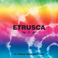 If I Could Turn Back Time — Etrusca