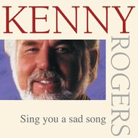 Sing You A Sad Song — Kenny Rogers