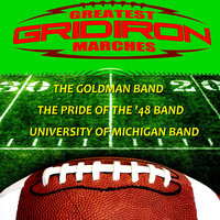 Greatest Gridiron Marches — The Pride Of The '48 Band, University of Michigan Band, The Goldman Band