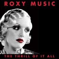 The Thrill Of It All: Roxy Music (1972-1982) — Roxy Music