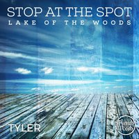 Stop at the Spot Lake of the Woods — Tyler