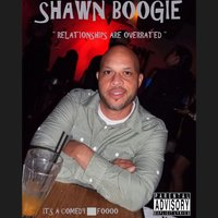 Relationships Are Overrated — SHAWN BOOGIE