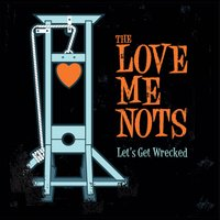 Let's Get Wrecked — The Love Me Nots
