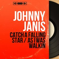 Catch a Falling Star / As I Was Walkin — Paul Vance, Lee Pockriss, Johnny Janis