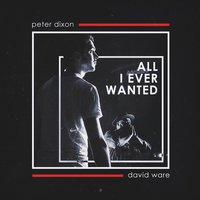 All I Ever Wanted — Peter Dixon, David Ware