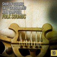 Shirley Collins, Davy Graham and Alex Campbell Folk Sounds — Shirley Collins, Davy Graham, Alex Campbell