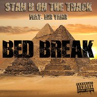 Bed Break — Big Yang, Stan B On The Track