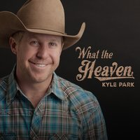 What the Heaven — Kyle Park