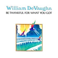 Be Thankful for What You Got — William DeVaughn