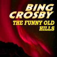 The Funny Old Hills — Bing Crosby