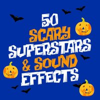 50 Scary Superstars & Sound Effects — Halloween Music, The Halloween Singers, Halloween Monsters, Halloween Monsters|Halloween Music|The Halloween Singers