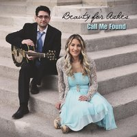 Beauty for Ashes — Call Me Found