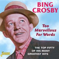 Too Marvellous for Words (The Top Fifty of His Many Greatest Hits) — Bing Crosby