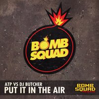 Put It in the Air — DJ Butcher, ATP, ATP vs DJ Butcher