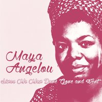 Since Me Man Done Gone and Went — Maya Angelou