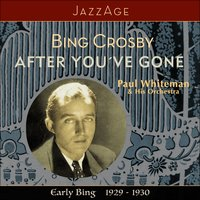 After You´ve Gone - Early Bing 1929-1930 — Bing Crosby, Paul Whiteman & His Orchestra, Duke Ellington & His Orchestra