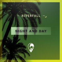 Night And Day — Riverfall