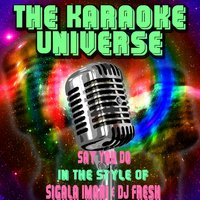Say You Do[In The Style Of Sigala, Imani & DJ Fresh] — The Karaoke Universe