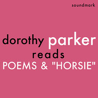 Dorothy Parker Reads Poems and Horsie - The Complete 1956 Spoken Arts Recordings — Dorothy Parker