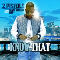 Know That (feat. French Montana) — 2 Pistols