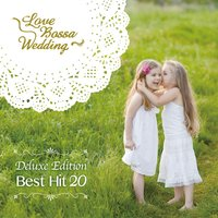 Love Bossa Wedding - Deluxe Edition 20 Best Hits — LOVE BOSSA