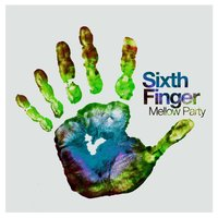 Mellow Party — Sixth Finger