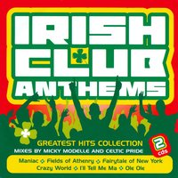 Irish Club Anthems - Greatest Hits Collection — Micky Modelle, Micky Modelle & Celtic Pride
