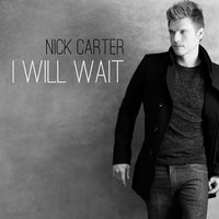 I Will Wait — Nick Carter