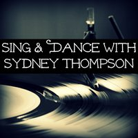 Sing & Dance with Sydney Thompson — Sydney Thompson & His Orchestra