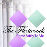 Come Softly To Me — The Fleetwoods