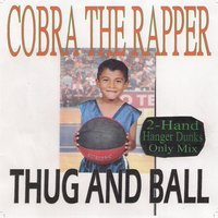 Thug and Ball — cobra the rapper