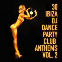 30 Ibiza DJ Dance Party Club Anthems, Vol. 2 — Ibiza DJ Rockerz