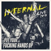 Put Your F**king Hands Up — Infernal
