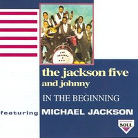In The Beginning — The Jackson Five And Johnny Featuring Michael Jackson