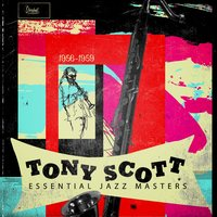 Essential Jazz Masters 1956-1959 — Tony Scott