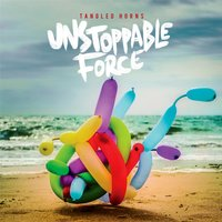 Unstoppable Force — Tangled Horns