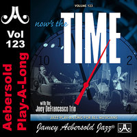 Now's The Time - Standards With The Joey DeFrancesco Trio - Volume 123 — Joey DeFrancesco, Jamey Aebersold Play-A-Long, Paul Bollenback, Byron Landham